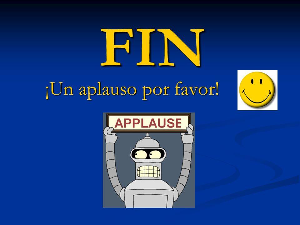 FIN ¡Un aplauso por favor!
