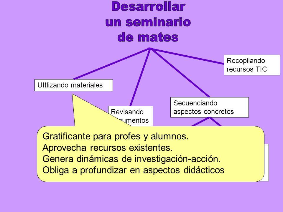 UItlizando materiales Secuenciando aspectos concretos Sencillo: el cálculo mental Más complejo: la resolución de problemas Revisando documentos Gratificante para profes y alumnos.