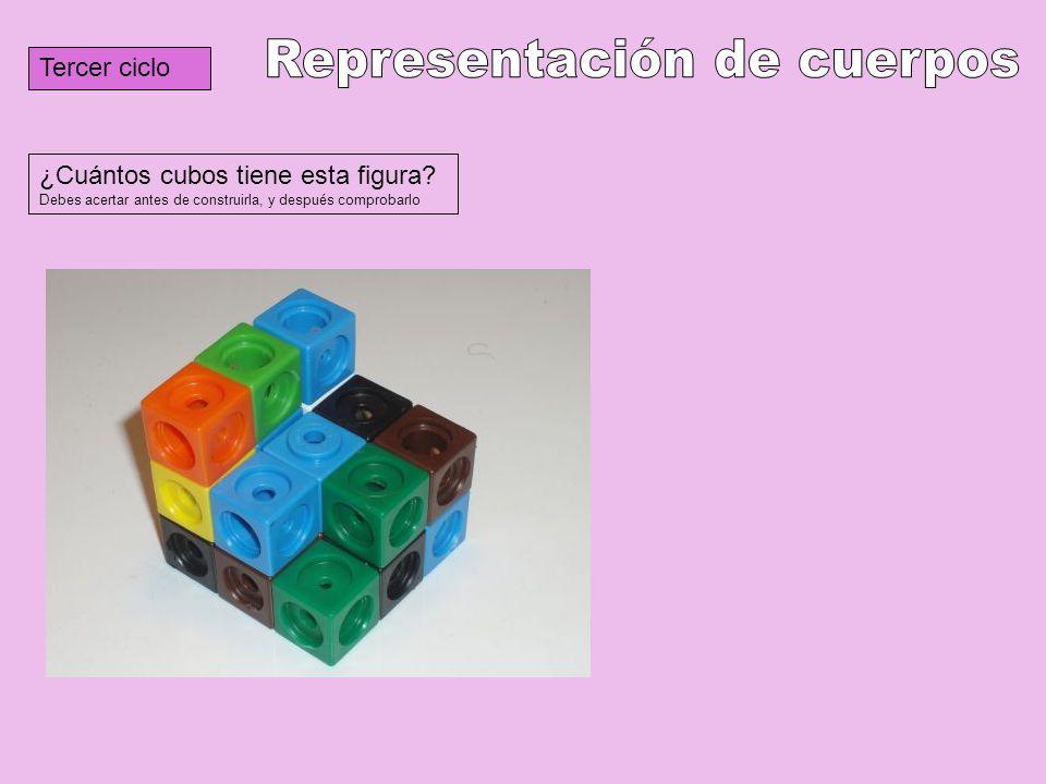 Tercer ciclo ¿Cuántos cubos tiene esta figura? Debes acertar antes de construirla, y después comprobarlo