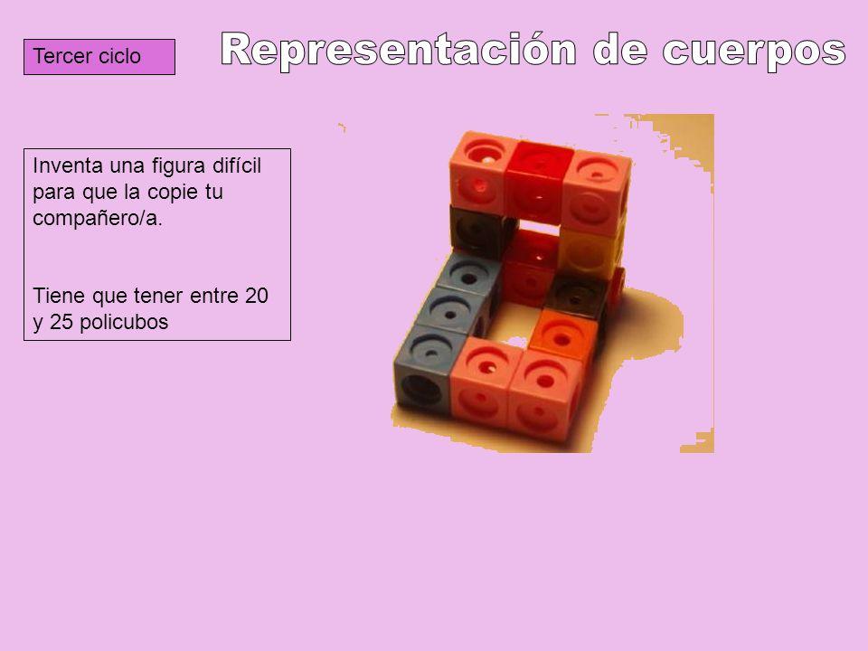 Tercer ciclo Inventa una figura difícil para que la copie tu compañero/a. Tiene que tener entre 20 y 25 policubos