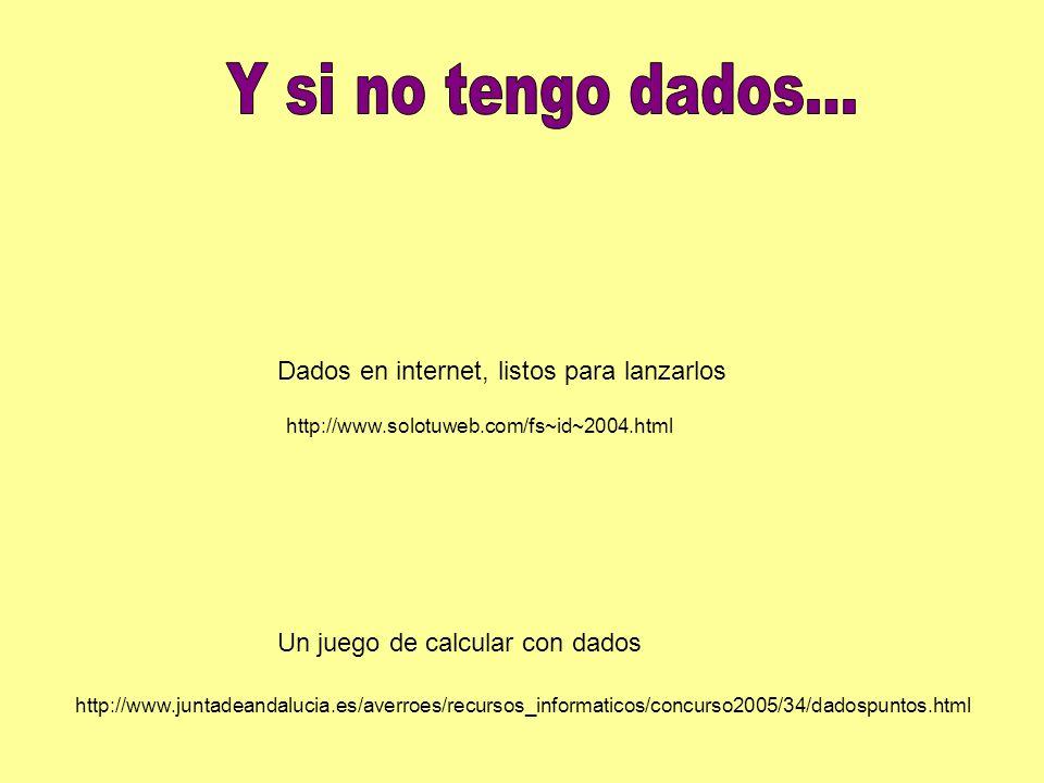 http://www.juntadeandalucia.es/averroes/recursos_informaticos/concurso2005/34/dadospuntos.html http://www.solotuweb.com/fs~id~2004.html Dados en inter