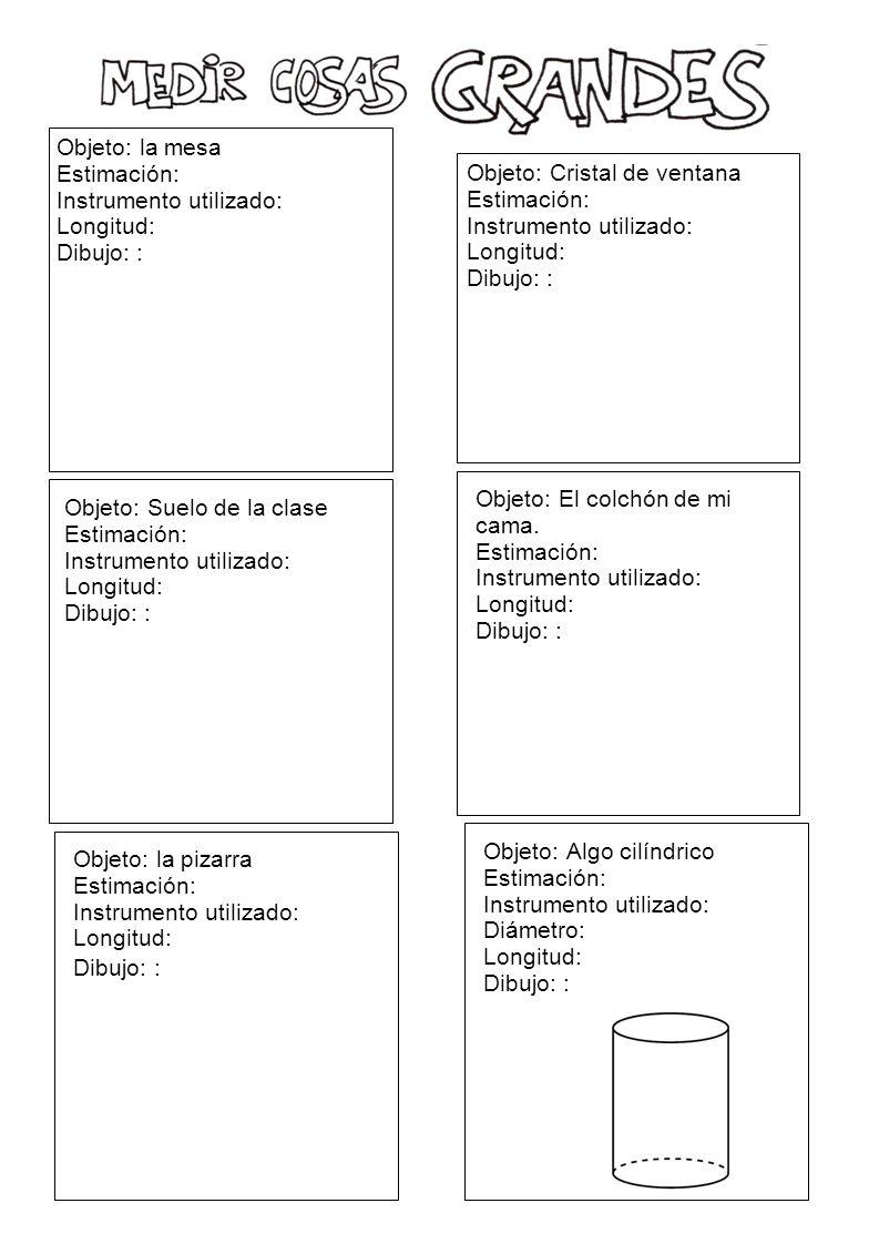 Objeto: la mesa Estimación: Instrumento utilizado: Longitud: Dibujo: : Objeto: Cristal de ventana Estimación: Instrumento utilizado: Longitud: Dibujo: