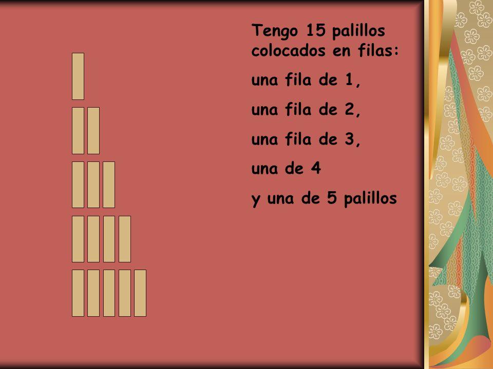 Tengo 15 palillos colocados en filas: una fila de 1, una fila de 2, una fila de 3, una de 4 y una de 5 palillos