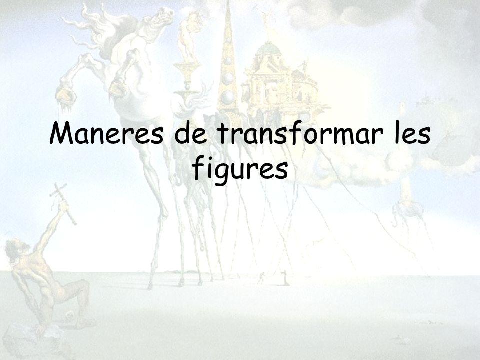 Maneres de transformar les figures