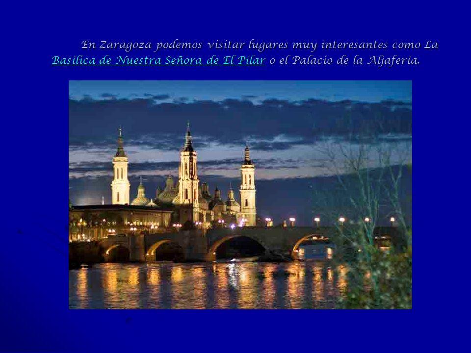 En Zaragoza podemos visitar lugares muy interesantes como La Basílica de Nuestra Señora de El Pilar o el Palacio de la Aljafería. Basílica de Nuestra