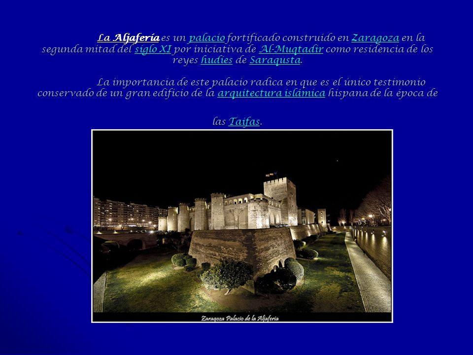 La Aljafería es un palacio fortificado construido en Zaragoza en la segunda mitad del siglo XI por iniciativa de Al-Muqtadir como residencia de los re