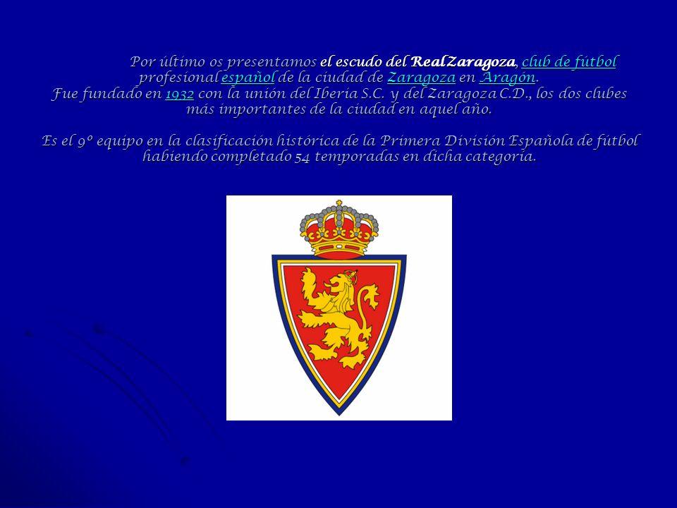 Por último os presentamos el escudo del Real Zaragoza, club de fútbol profesional español de la ciudad de Zaragoza en Aragón. Fue fundado en 1932 con