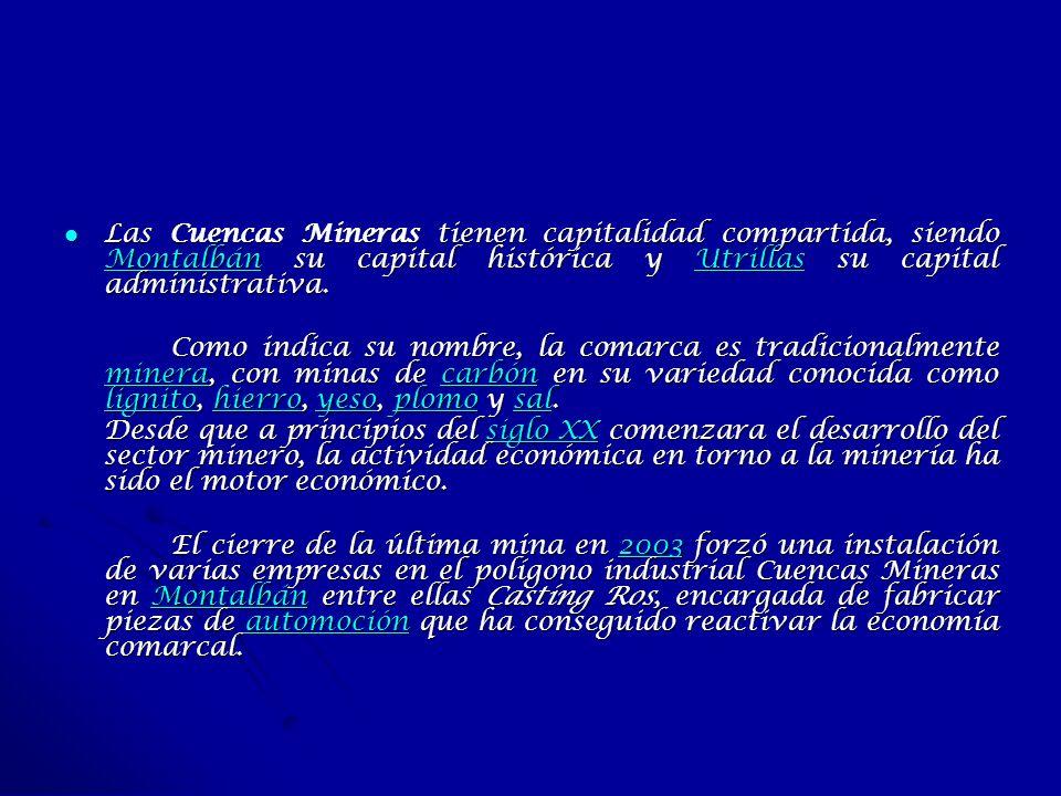 Las Cuencas Mineras tienen capitalidad compartida, siendo Montalbán su capital histórica y Utrillas su capital administrativa. Las Cuencas Mineras tie