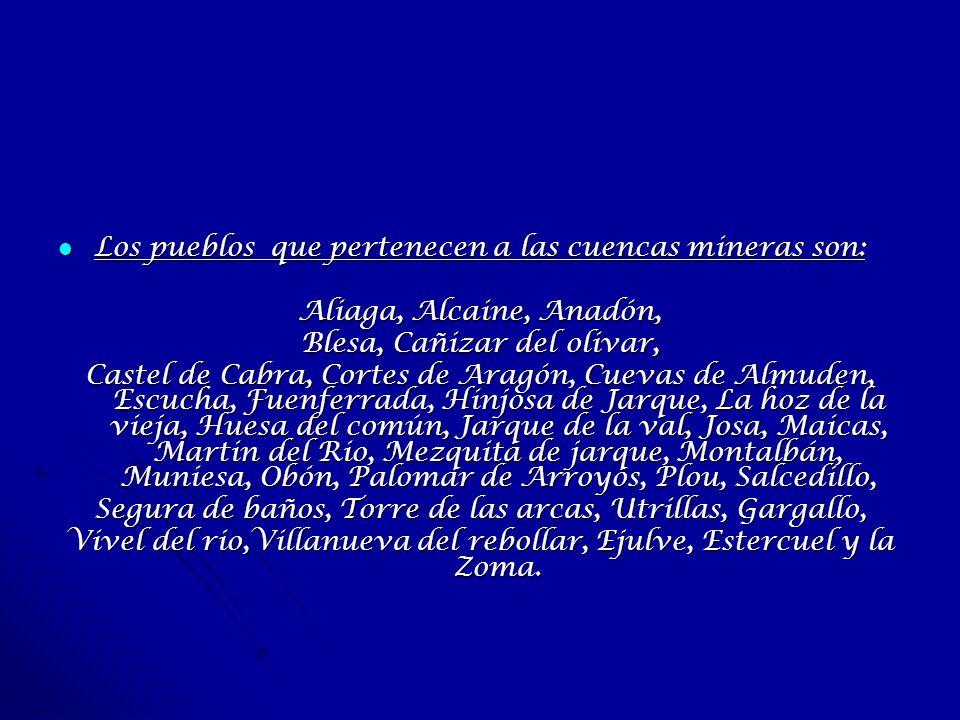 Los pueblos que pertenecen a las cuencas mineras son: Los pueblos que pertenecen a las cuencas mineras son: Aliaga, Alcaine, Anadón, Blesa, Cañizar de