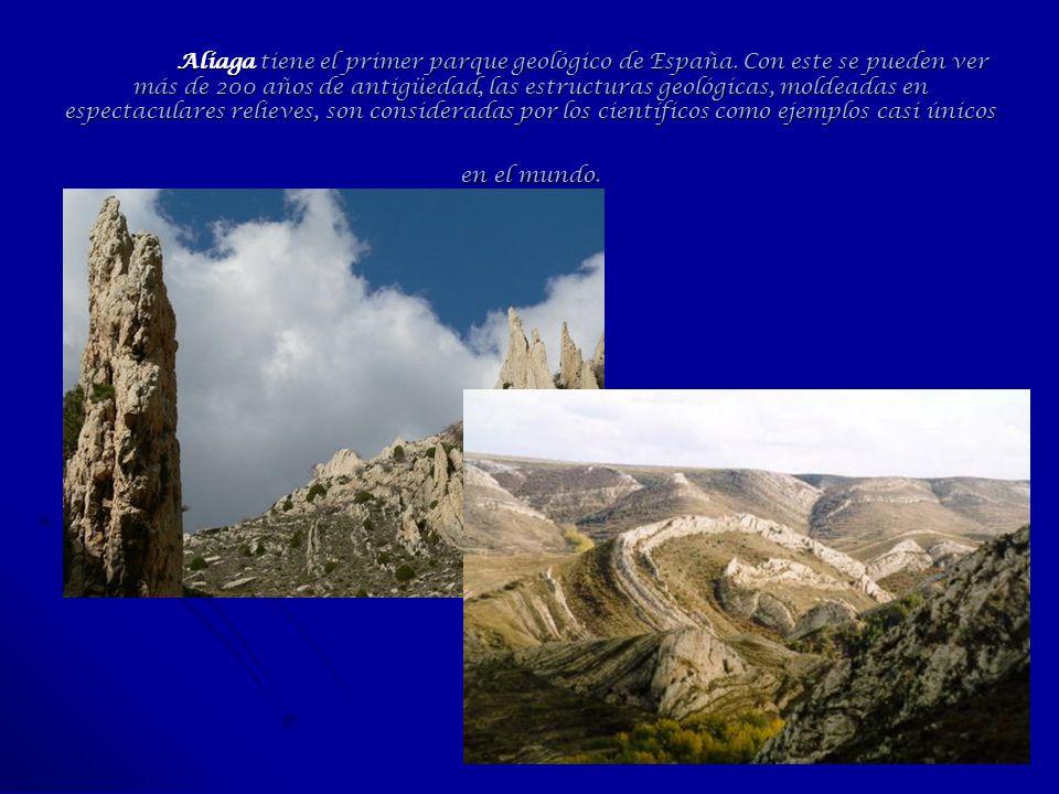 Aliaga tiene el primer parque geológico de España. Con este se pueden ver más de 200 años de antigüedad, las estructuras geológicas, moldeadas en espe