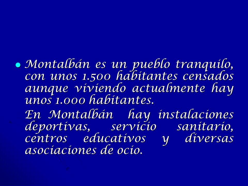 Montalbán es un pueblo tranquilo, con unos 1.500 habitantes censados aunque viviendo actualmente hay unos 1.000 habitantes. Montalbán es un pueblo tra
