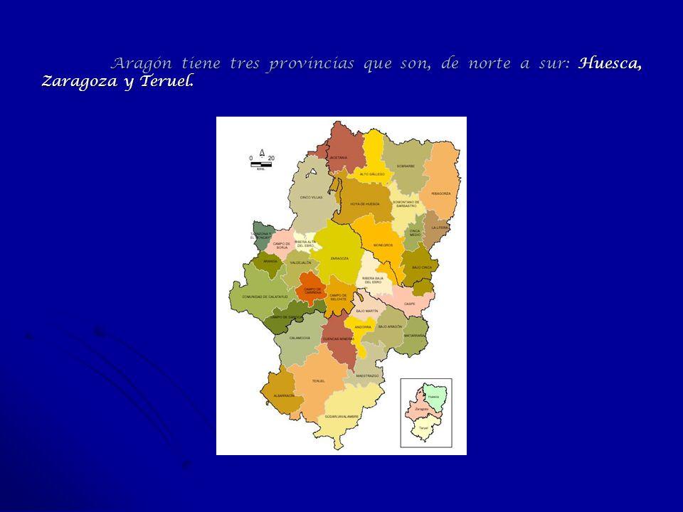Aragón tiene tres provincias que son, de norte a sur: Huesca, Zaragoza y Teruel.