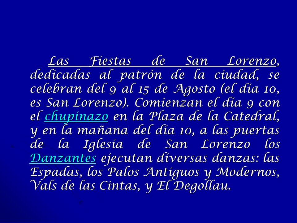 Las Fiestas de San Lorenzo, dedicadas al patrón de la ciudad, se celebran del 9 al 15 de Agosto (el día 10, es San Lorenzo). Comienzan el día 9 con el