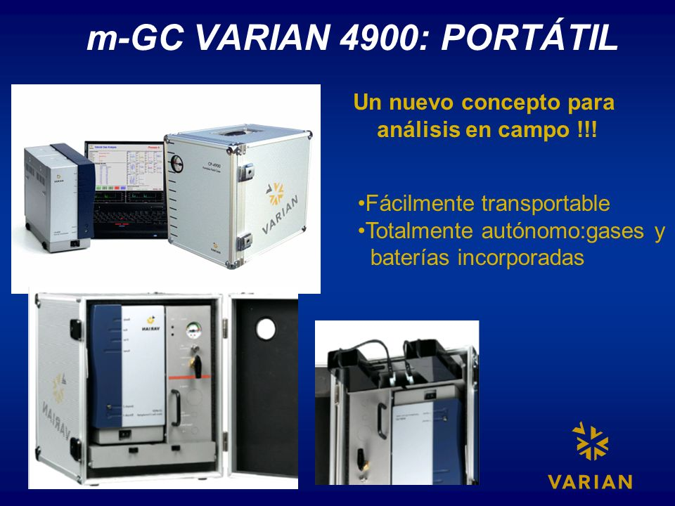 m-GC VARIAN 4900: PORTÁTIL Un nuevo concepto para análisis en campo !!! Fácilmente transportable Totalmente autónomo:gases y baterías incorporadas