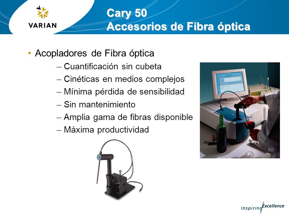 Cary 50 Accesorios de Fibra óptica Acopladores de Fibra óptica –Cuantificación sin cubeta –Cinéticas en medios complejos –Mínima pérdida de sensibilid
