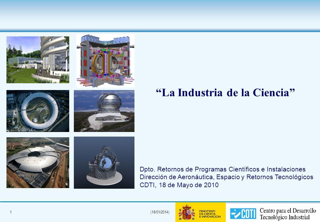 1(18/01/2014) La Industria de la Ciencia Dpto. Retornos de Programas Científicos e Instalaciones Dirección de Aeronáutica, Espacio y Retornos Tecnológ