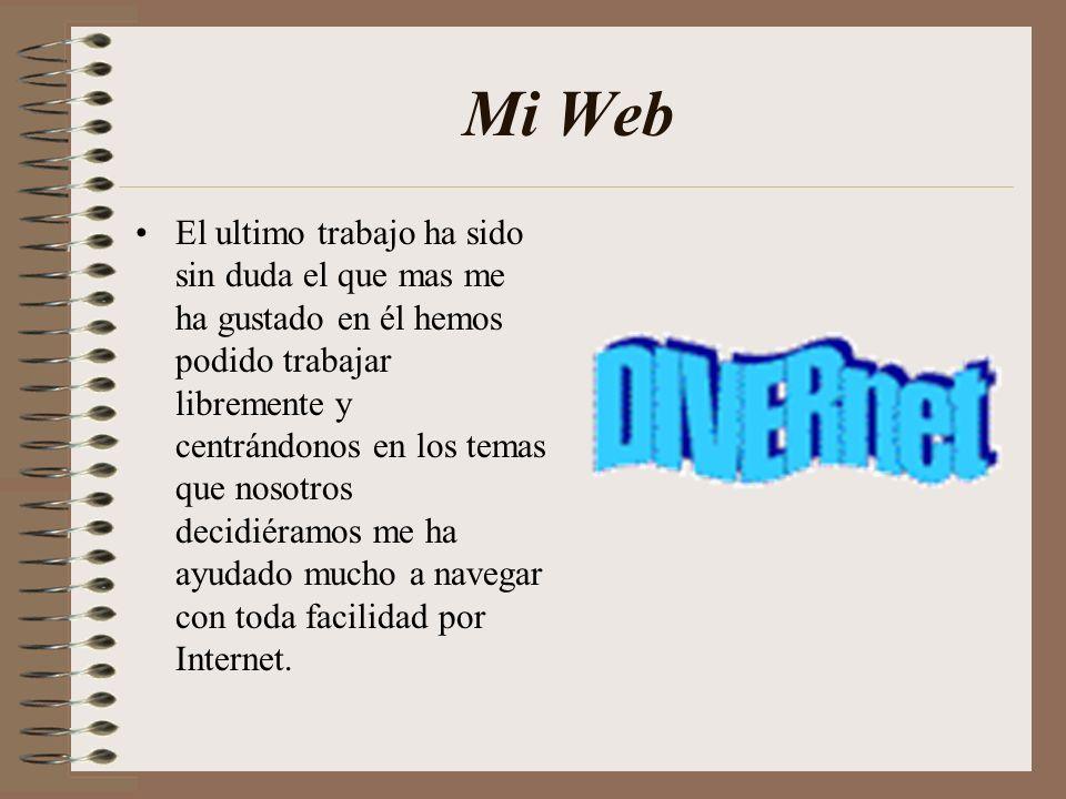 Mi Web El ultimo trabajo ha sido sin duda el que mas me ha gustado en él hemos podido trabajar libremente y centrándonos en los temas que nosotros dec