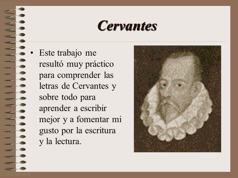 Cervantes Este trabajo me resultó muy práctico para comprender las letras de Cervantes y sobre todo para aprender a escribir mejor y a fomentar mi gus
