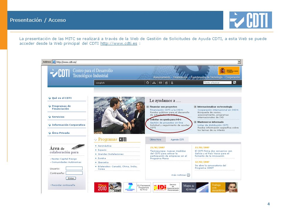 4 Presentación / Acceso La presentación de las MITC se realizará a través de la Web de Gestión de Solicitudes de Ayuda CDTI, a esta Web se puede acceder desde la Web principal del CDTI http://www.cdti.es :http://www.cdti.es