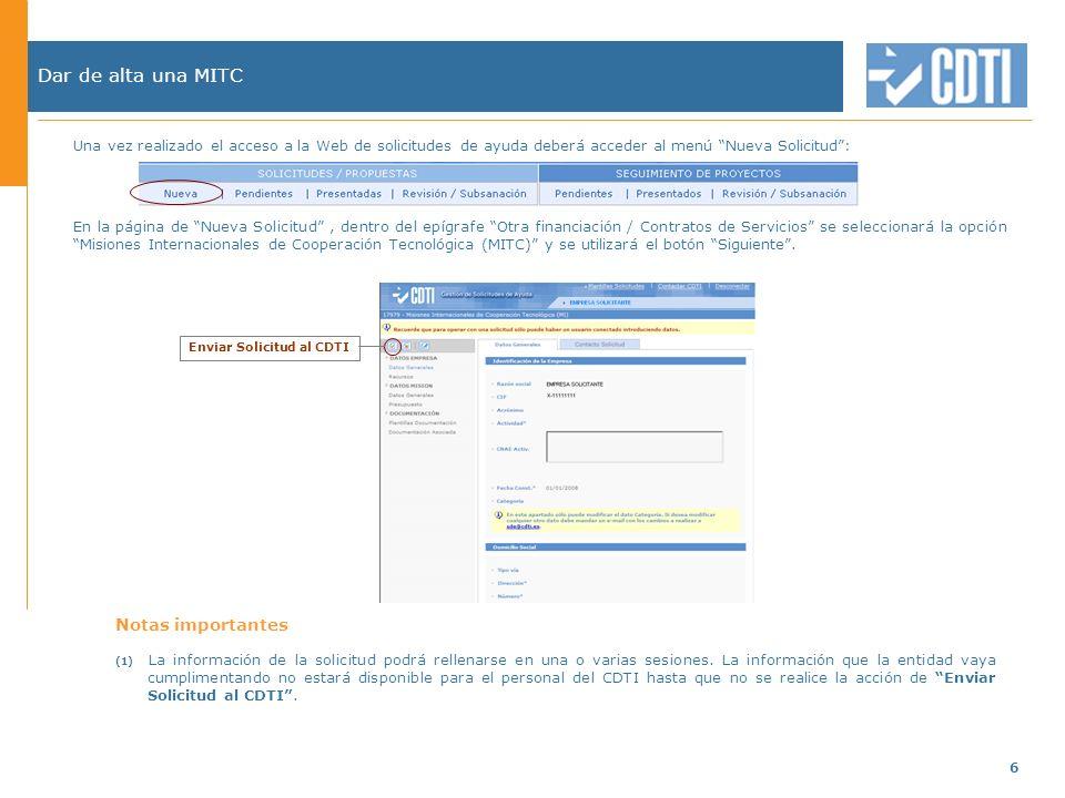 6 Dar de alta una MITC Una vez realizado el acceso a la Web de solicitudes de ayuda deberá acceder al menú Nueva Solicitud: En la página de Nueva Solicitud, dentro del epígrafe Otra financiación / Contratos de Servicios se seleccionará la opciónMisiones Internacionales de Cooperación Tecnológica (MITC) y se utilizará el botón Siguiente.