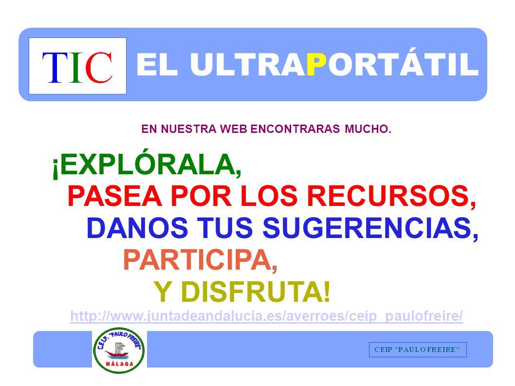 EL ULTRAPORTÁTIL EN NUESTRA WEB ENCONTRARAS MUCHO. ¡EXPLÓRALA, PASEA POR LOS RECURSOS, DANOS TUS SUGERENCIAS, PARTICIPA, Y DISFRUTA! http://www.juntad