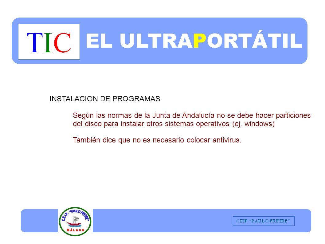 EL ULTRAPORTÁTIL INSTALACION DE PROGRAMAS Según las normas de la Junta de Andalucía no se debe hacer particiones del disco para instalar otros sistemas operativos (ej.