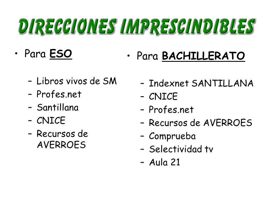 Para ESO –Libros vivos de SM –Profes.net –Santillana –CNICE –Recursos de AVERROES Para BACHILLERATO –Indexnet SANTILLANA –CNICE –Profes.net –Recursos