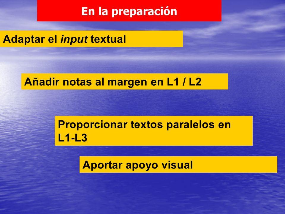 Adaptar el input textual Añadir notas al margen en L1 / L2 Proporcionar textos paralelos en L1-L3 En la preparación Aportar apoyo visual