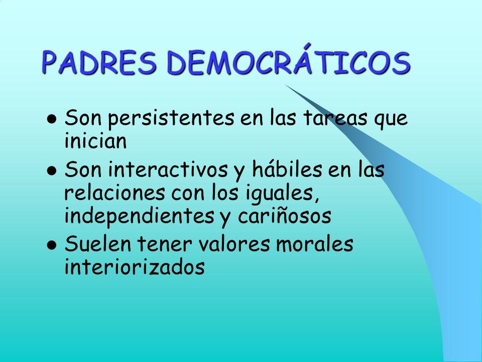 PADRES DEMOCRÁTICOS Son persistentes en las tareas que inician Son interactivos y hábiles en las relaciones con los iguales, independientes y cariñoso