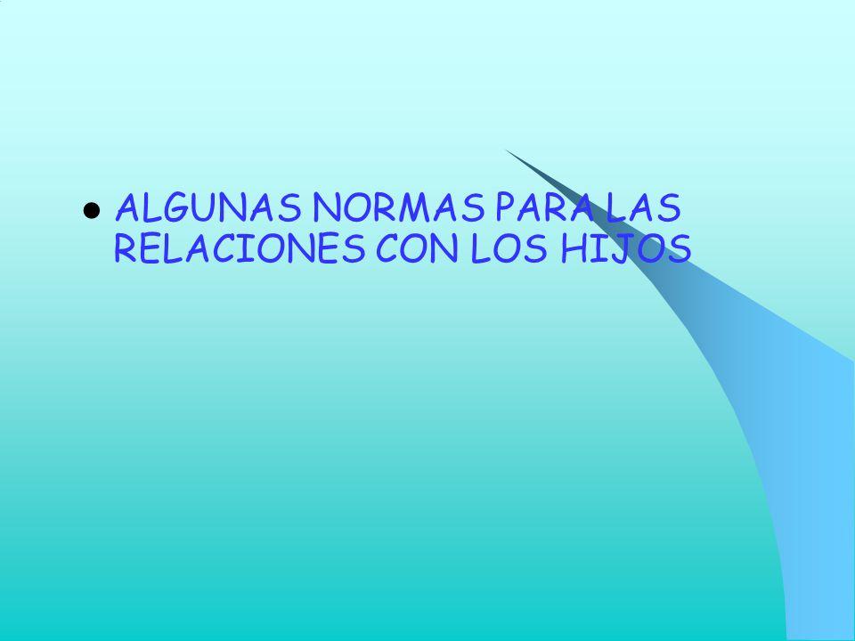ALGUNAS NORMAS PARA LAS RELACIONES CON LOS HIJOS