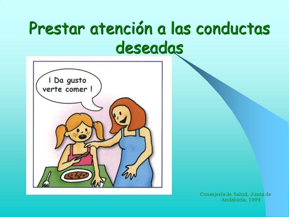Prestar atención a las conductas deseadas Consejería de Salud, Junta de Andalucía, 1999