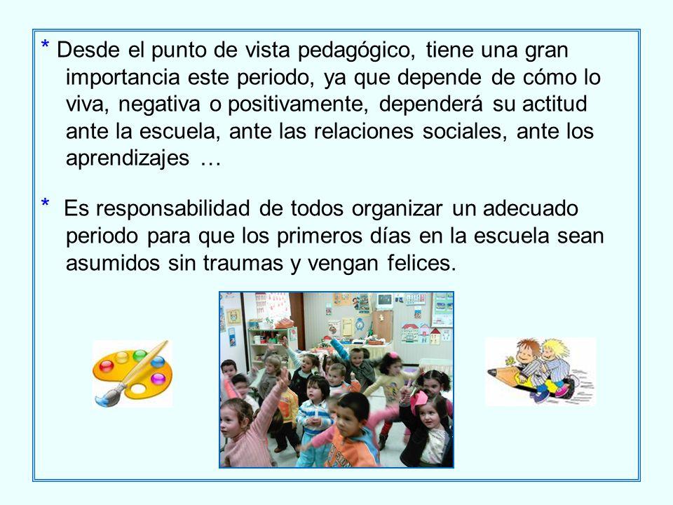 * Desde el punto de vista pedagógico, tiene una gran importancia este periodo, ya que depende de cómo lo viva, negativa o positivamente, dependerá su