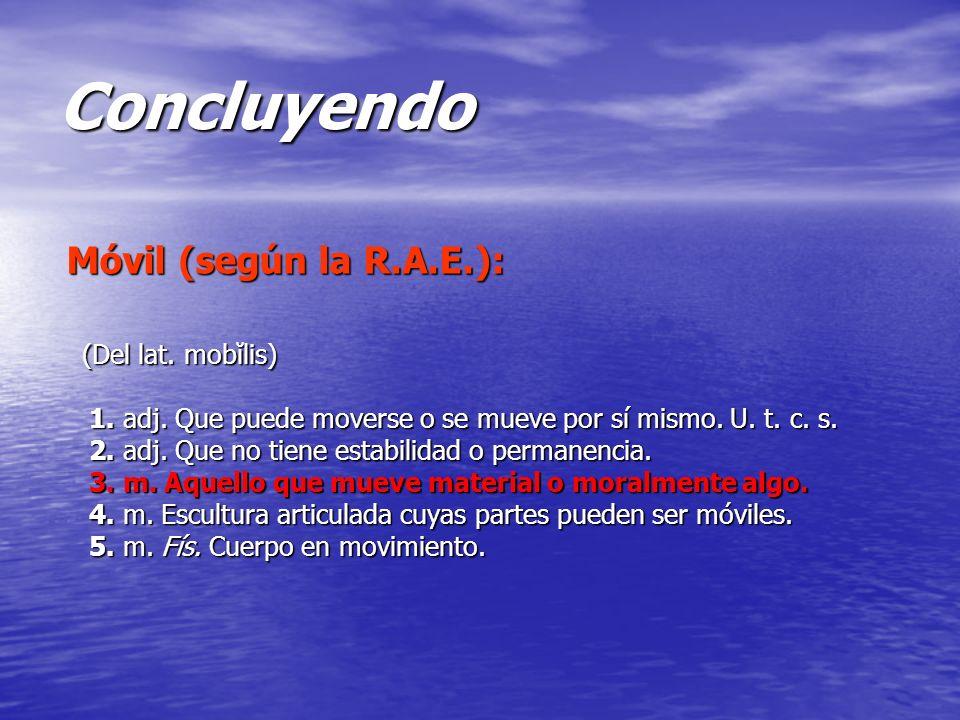 Concluyendo (Del lat. mobĭlis) (Del lat. mobĭlis) 1.