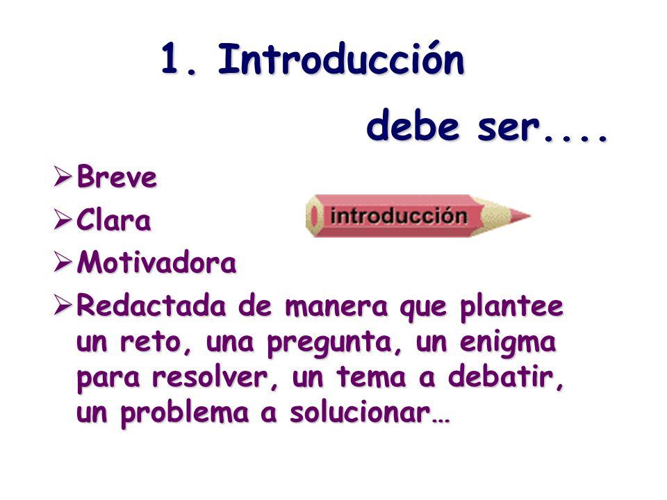 1. Introducción Breve Breve Clara Clara Motivadora Motivadora Redactada de manera que plantee un reto, una pregunta, un enigma para resolver, un tema
