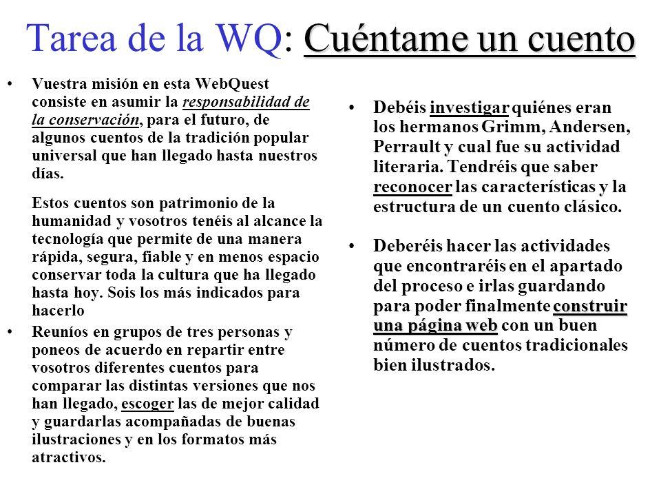 Cuéntame un cuento Tarea de la WQ: Cuéntame un cuento Vuestra misión en esta WebQuest consiste en asumir la responsabilidad de la conservación, para e