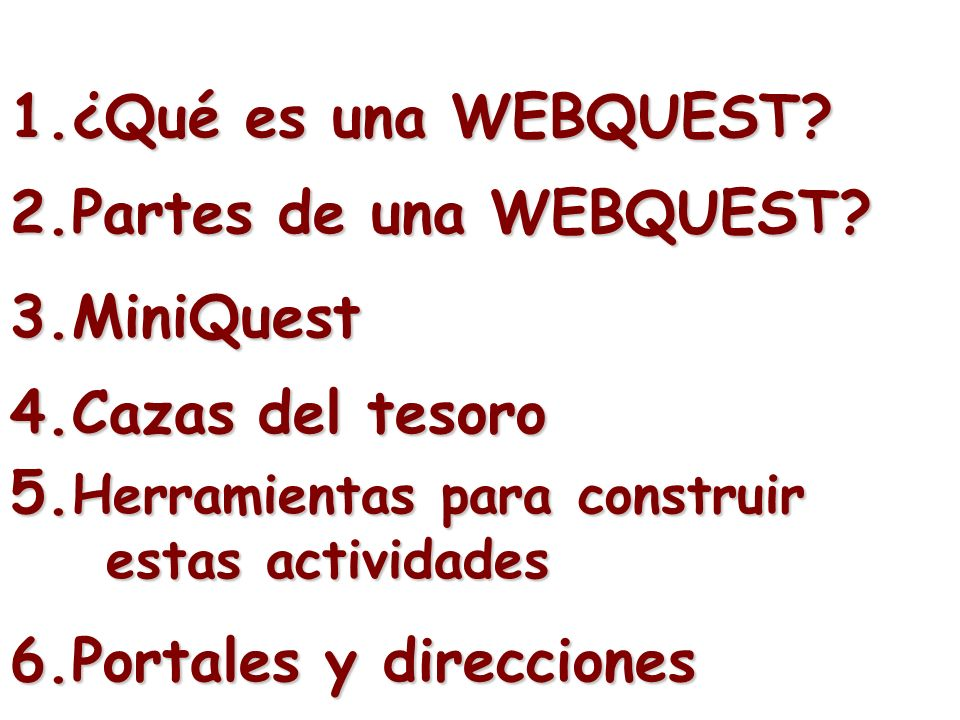 1.¿Qué es una WEBQUEST? 2.Partes de una WEBQUEST? 5. Herramientas para construir estas actividades 3.MiniQuest 4.Cazas del tesoro 6.Portales y direcci