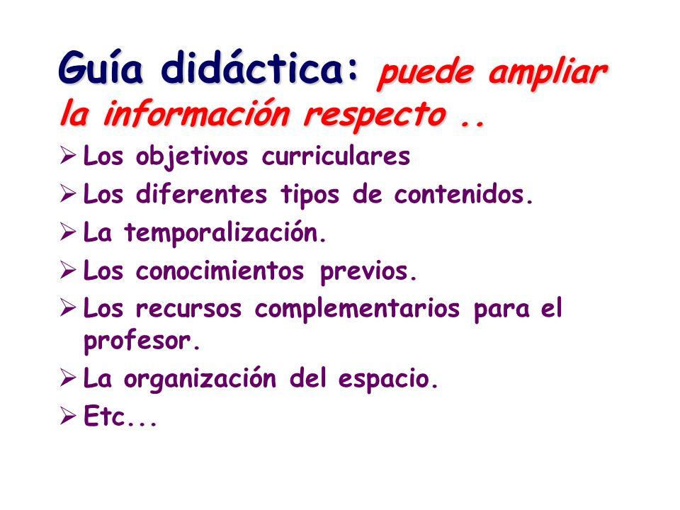 Guía didáctica: puede ampliar la información respecto.. Los objetivos curriculares Los diferentes tipos de contenidos. La temporalización. Los conocim
