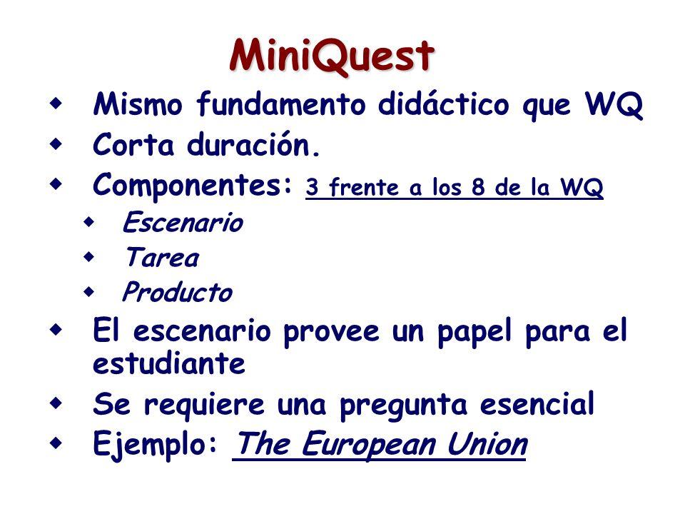 MiniQuest Mismo fundamento didáctico que WQ Corta duración. Componentes: 3 frente a los 8 de la WQ Escenario Tarea Producto El escenario provee un pap