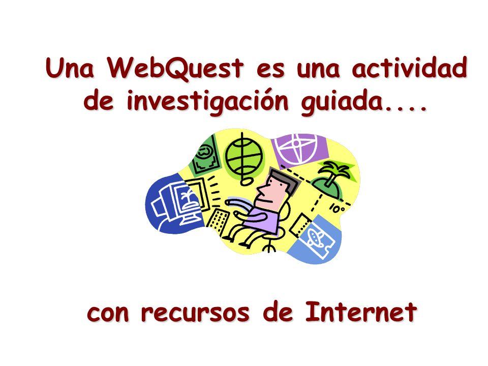 Una WebQuest es una actividad de investigación guiada.... con recursos de Internet