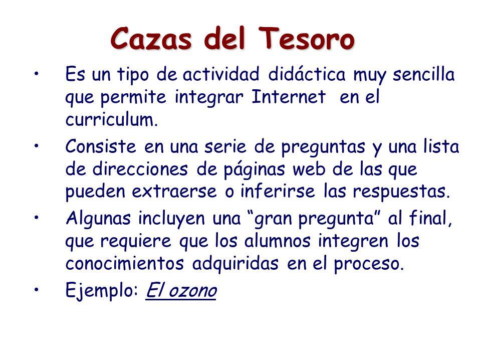 Cazas del Tesoro Es un tipo de actividad didáctica muy sencilla que permite integrar Internet en el curriculum. Consiste en una serie de preguntas y u