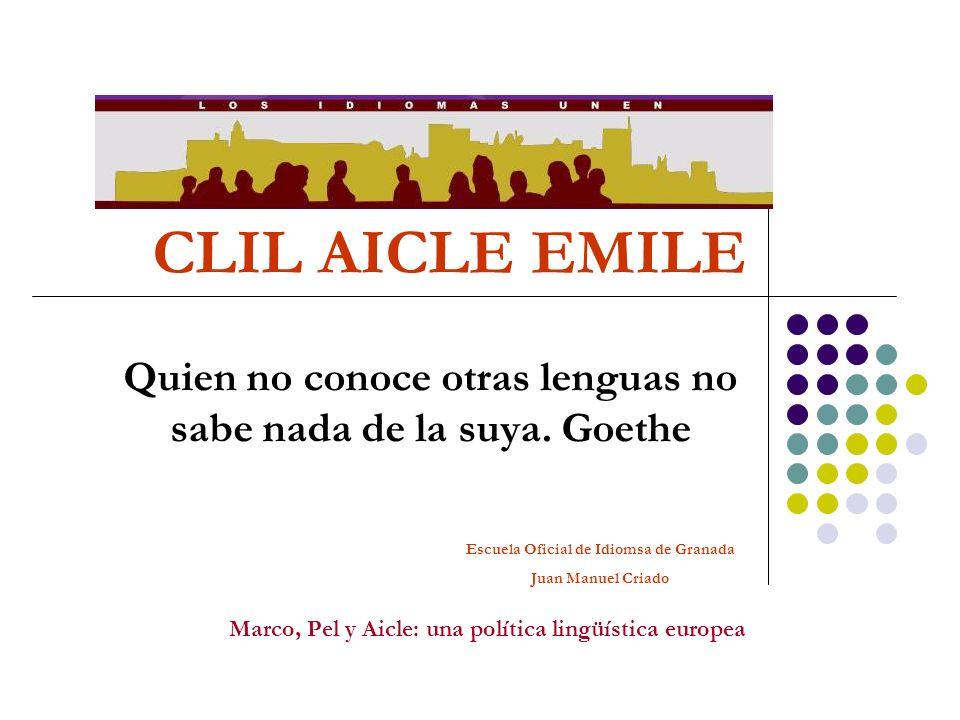 Marco, Pel y Aicle: una política lingüística europea CLIL EDUCACIÓN UNIVERSALIZACIÓN ENSEÑANZA TECNOLOGÍA INFORMACIÓN COMUNICACIÓN ENSEÑANZA DE IDIOMAS ENSEÑANZA MÚSICA, ARTES CALIDAD DE LA ENSEÑANZA RECONOCIMIENTO SOCIAL DEL PROFESORADO