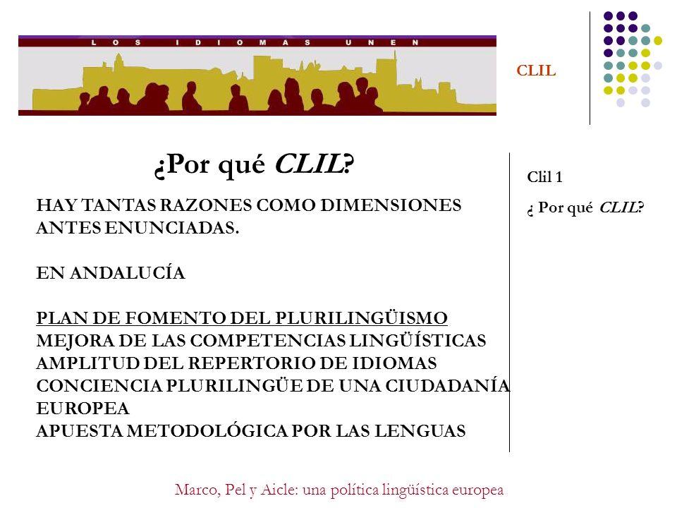 Marco, Pel y Aicle: una política lingüística europea CLIL Clil 1 ¿ Por qué CLIL? HAY TANTAS RAZONES COMO DIMENSIONES ANTES ENUNCIADAS. EN ANDALUCÍA PL
