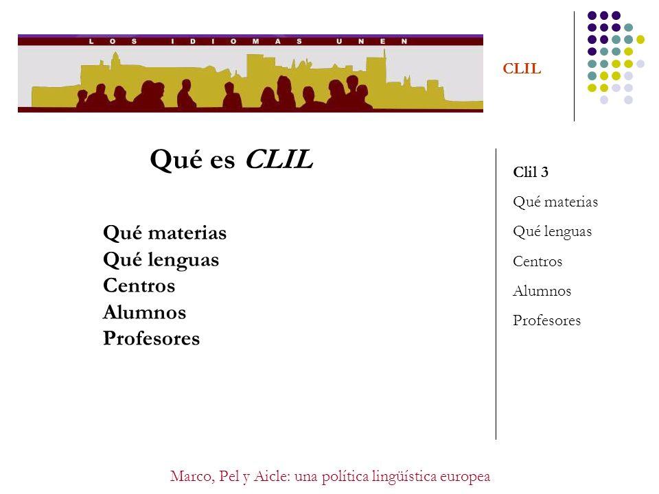 Marco, Pel y Aicle: una política lingüística europea CLIL Qué es CLIL Clil 3 Qué materias Qué lenguas Centros Alumnos Profesores Qué materias Qué leng