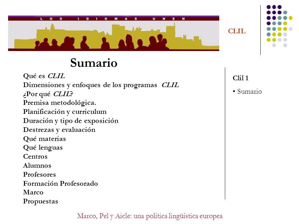 Marco, Pel y Aicle: una política lingüística europea CLIL Sumario Qué es CLIL Dimensiones y enfoques de los programas CLIL ¿Por qué CLIL? Premisa meto