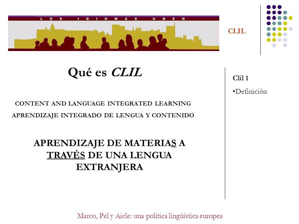 Marco, Pel y Aicle: una política lingüística europea CLIL Qué es CLIL CONTENT AND LANGUAGE INTEGRATED LEARNING APRENDIZAJE INTEGRADO DE LENGUA Y CONTE