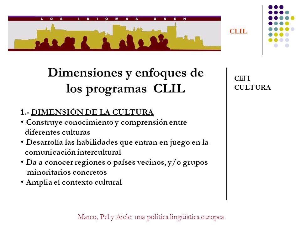 Marco, Pel y Aicle: una política lingüística europea CLIL Dimensiones y enfoques de los programas CLIL Clil 1 ENTORNO 2.- DIMENSIÓN DEL ENTORNO Prepara para la internacionalización a través de la integración europea.