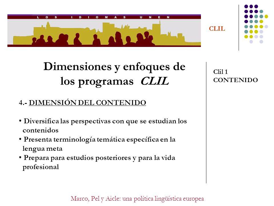 Marco, Pel y Aicle: una política lingüística europea CLIL Dimensiones y enfoques de los programas CLIL Clil 1 CONTENIDO 4.- DIMENSIÓN DEL CONTENIDO Di