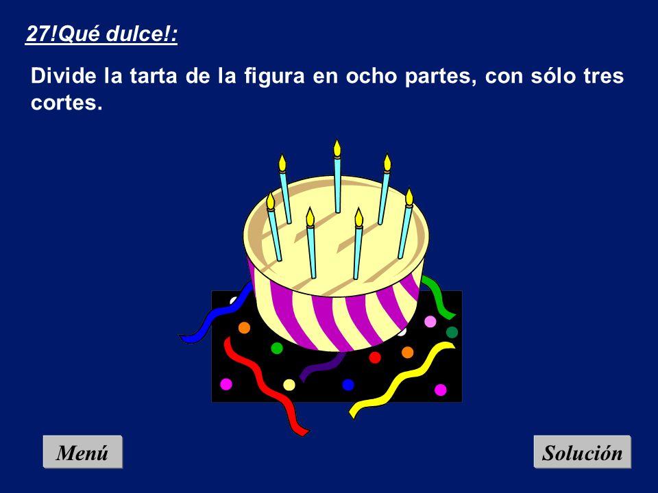 Menú 26.El cumpleaños: Para el cumpleaños de sus cuatrillizos, una madre hace una tarta con una forma muy peculiar (la del dibujo). Para poder comerse