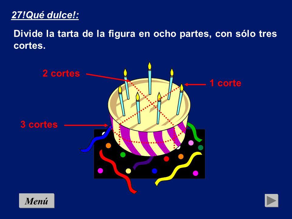 MenúSolución 27!Qué dulce!: Divide la tarta de la figura en ocho partes, con sólo tres cortes.