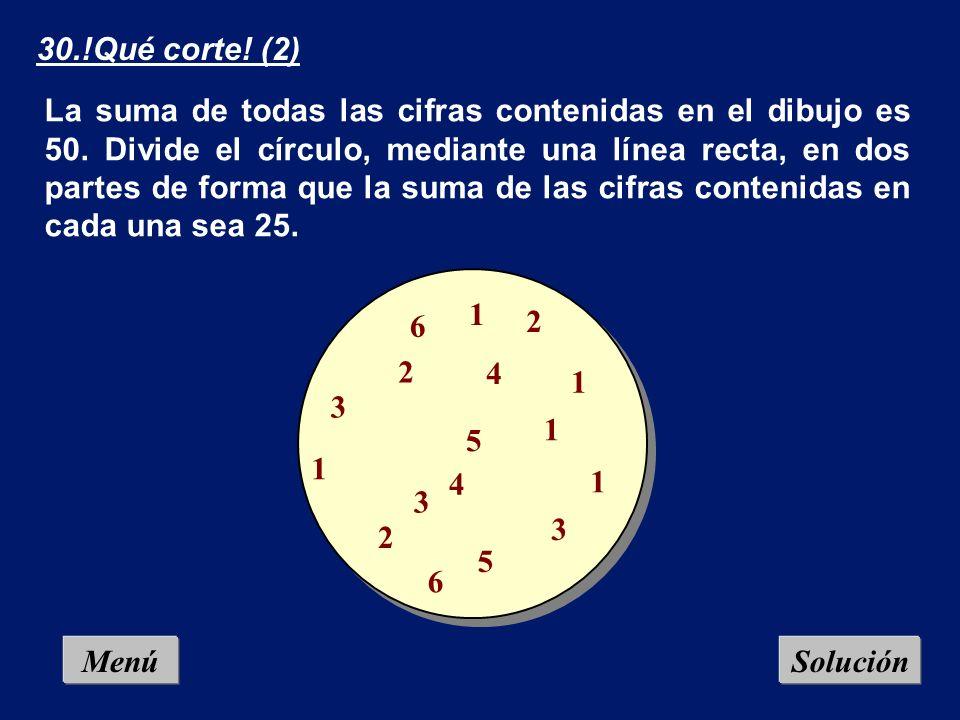 Menú 29.!Qué corte! (1) Con sólo dos líneas, divide este rombo en tres partes, de manera que los números del interior sumen la misma cantidad. 4 5 1 2